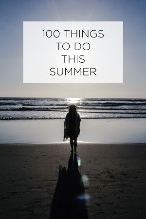 100 THINGS TO DO THIS SUMMER LIST