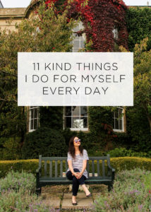 11 Kind Things I Do For Myself Every Day