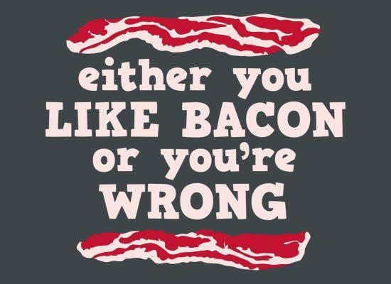 either you like bacon