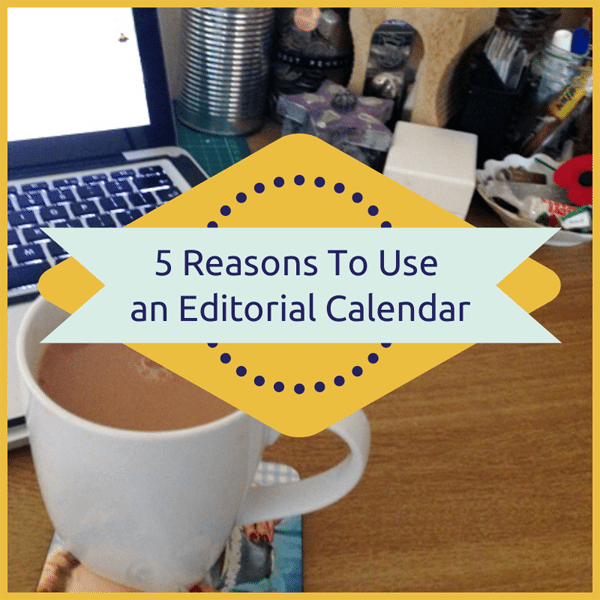 Five Reasons To Use an Editorial Calendar