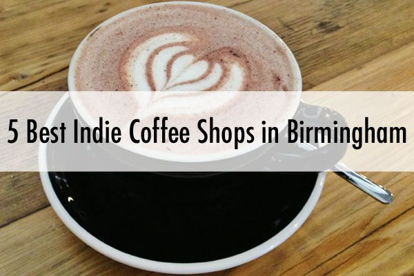 Five Best Indie Coffee Shops in Birmingham