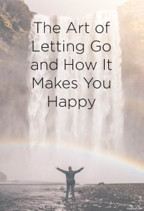 The Art of Letting Go and How It Makes You Happy