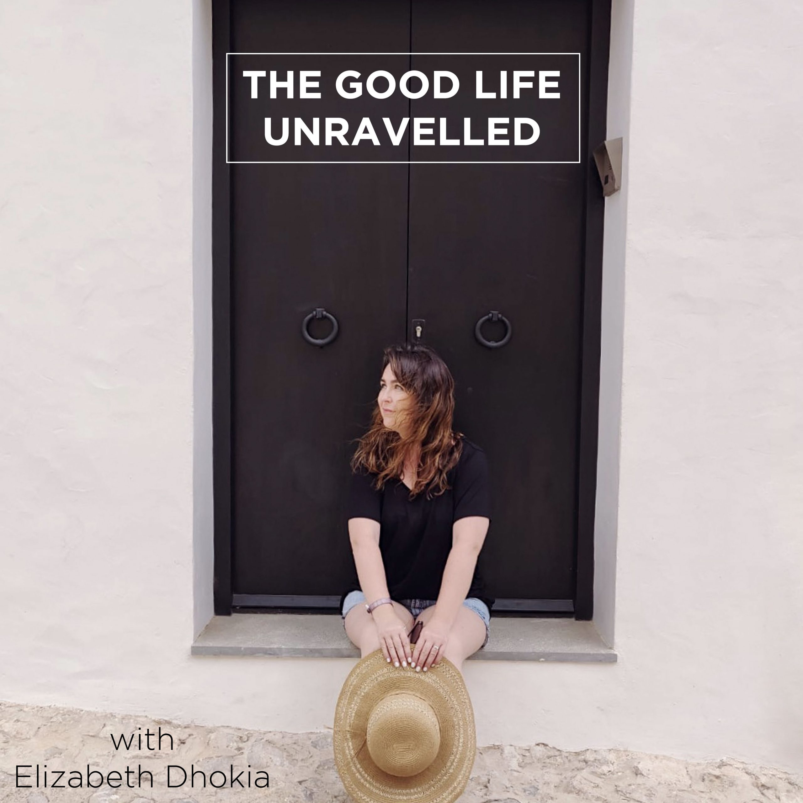 The Good Life Unravelled PODCAST