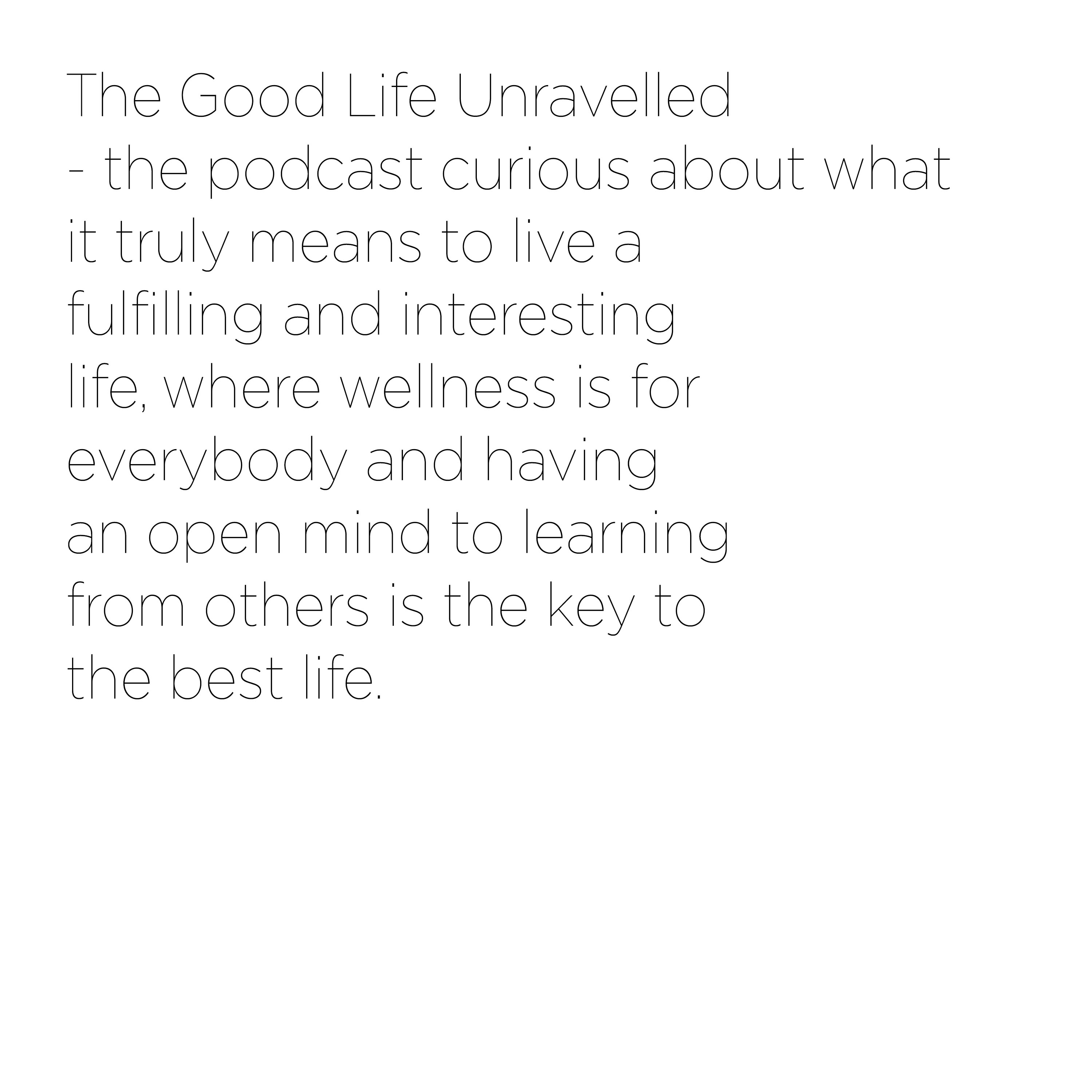 what is good life unravelled
